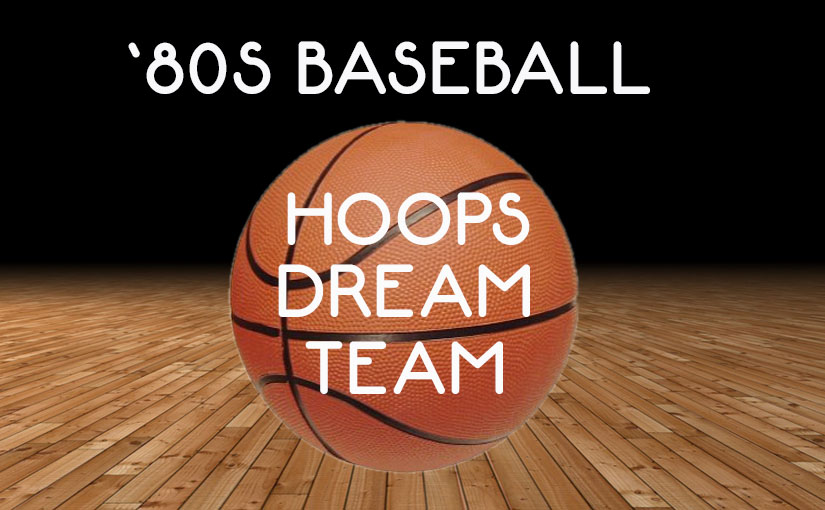 All-'80s Baseball Hoops Team
