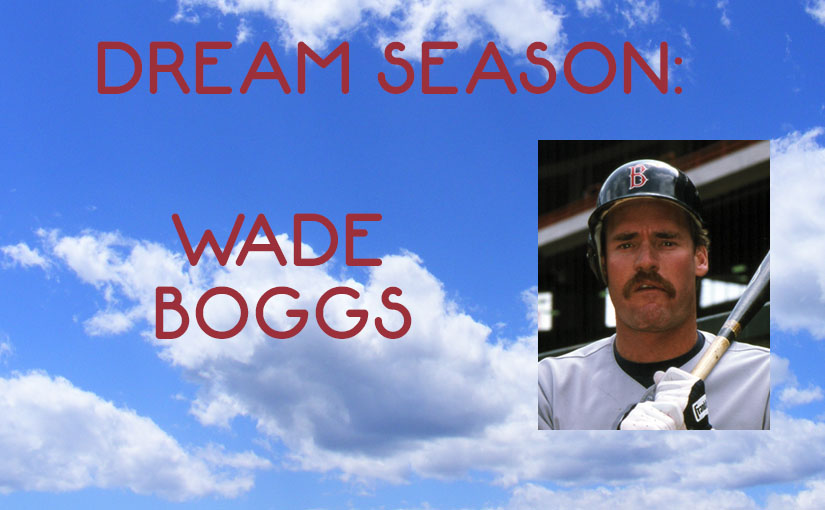 Dream Season: Wade Boggs